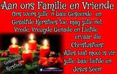 Familie en vriende Chrismas Wishes, Christmas Wishes Quotes, Christmas Verses, Christmas Card Messages, Christmas Blessings, Christmas Time, Merry Christmas, Afrikaanse Quotes, Special Words