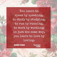 Learn to love by loving: get started today!