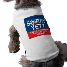 Sorry yet? Anti-Obama Products Dog Tee Shirt