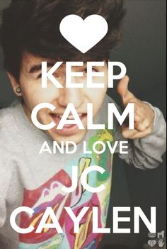 Its keep calm OR love jc caylen you can't keep calm and love this boy all at the same time. The feels get in the way