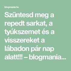 Szüntesd meg a repedt sarkat, a tyúkszemet és a visszereket a lábadon pár nap alatt!!! – blogmania.hu