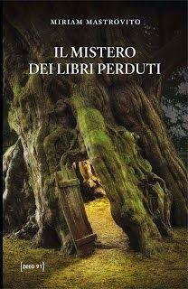 Il mistero dei libri perduti - Miriam Mastrovito Luglio 2014 Discussione su: http://tinyurl.com/qh8sdth
