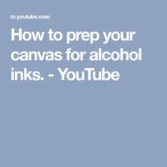 How to prep your canvas for alcohol inks. - YouTube