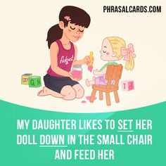 """""""Set down"""" means """"to seat, to cause to sit"""".  Example: My daughter likes to set her doll down in the small chair and feed her."""