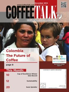 November 2014 November Top Stories: Colombia The Future of Coffee Cup of Excellence Winner Sets Record Sustainability Susie Spindler INFORMATION IS POWER - Do you know as much as your competition?