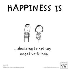 Happiness is deciding to not say negative things