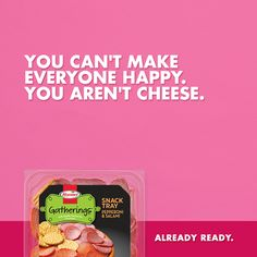 But you can bring the  cheese, which is almost the same.
