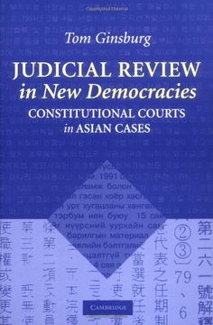 Ginsburg, Thomas, 1967-.  Judicial review in new democracies : constitutional courts in Asian cases.  Cambridge University Press, 2003.
