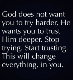 God Does Not Want You To Try Harder, He Wants You To Trust Him Deeper life quotes quotes quote god god quotes life quotes and sayings Trust God Motivation Positive, Positive Quotes, Inspirational Quotes About Stress, The Words, Religious Quotes, Spiritual Quotes, Spiritual Encouragement, Spiritual Awakening, Quotes About God