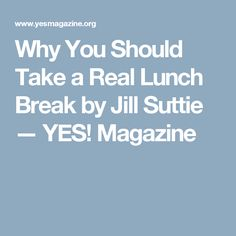 Why You Should Take a Real Lunch Break by Jill Suttie — YES! Magazine