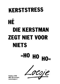 Christmas stress - Hey, that Santa Claus says not for nothing -ho ho ho- - Loesje