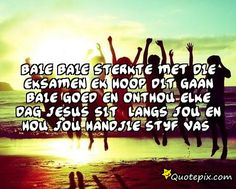 Sterkte Met Die Eksamen Quotes by Ms. Daily Quotes, Love Quotes, Afrikaans Quotes, Inspirational Quotes Pictures, Love Images, Christian Quotes, Picture Quotes, Bible Verses, Qoutes