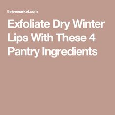 Exfoliate Dry Winter Lips With These 4 Pantry Ingredients