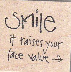 Smile, otherwise you are denying someone the chance to fall in love with it.