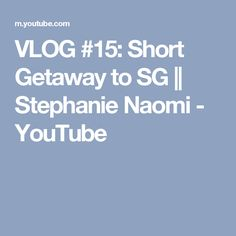 VLOG #15: Short Getaway to SG || Stephanie Naomi - YouTube