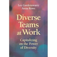 Diverse Teams at Work: Capitalizing on the Power of Diversity | Strategies for making differences in work teams an asset, not a liability are provided in this practical guide. Team members are helped to understand and make the most of their differences and to overcome barriers to achievement that are sometimes the result of diversity.
