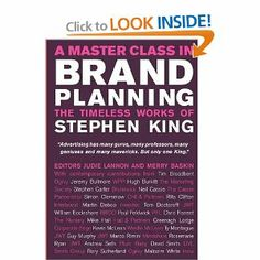 A Master Class in Brand Planning: The Timeless Works of Stephen King - Judie Lannon and Merry Baskin (Editors). This book is comprised of a selection of 20-25 of Stephen King's most important articles, each one introduced by a known and respected practitioner who, in turn, describes the relevance of the particular original idea to the communications environment of today.