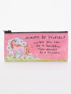Be Yourself Unless You Can Be A Unicorn Pencil Cas