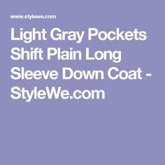 Light Gray Pockets Shift Plain Long Sleeve Down Coat - StyleWe.com