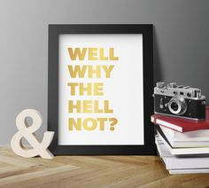 Well Why the Hell Not Gold Foil Print Inspiration & by InAuDesigns