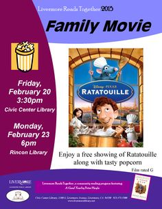 """Ratatouille"" Family Movie Day! Enjoy a free showing of the Disney Pixar movie Ratatouille (Rated G) and tasty popcorn. Don't miss this fun family movie event that's part of Livermore Reads Together 2015, a community-wide reading program generously sponsored by The Friends of the Livermore Library. We'll be showing it at the Civic Center Library 2/20/2015 @ 3:30pm and at Rincon Branch Library 2/23/2015 @ 6pm."