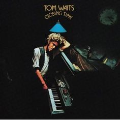 I am in love with the remakable gritty Tom Waits and his gifts of beauty to the music world. Closing Time is my favourite of his albums.