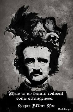 "The original dark, emoish, pioneer of drama - Mr. Edgar Allan Poe. ""Quoth the raven. Nevermore."""