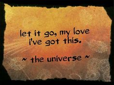 Let it go, my Love ~ I've got this ~♡~ The Universe