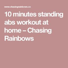 10 minutes standing abs workout at home – Chasing Rainbows