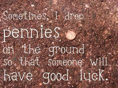 Find a penny, pick it up, all day long you'll have good luck. Great Quotes, Me Quotes, Inspirational Quotes, Quotable Quotes, Famous Quotes, Cool Words, Wise Words, Pennies From Heaven, Good Luck