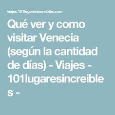 Qué ver y como visitar Venecia (según la cantidad de días) - Viajes - 101lugaresincreibles -