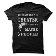All I Care About Is Theater T Shirt, Hoodie, Sweatshirt