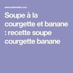 Soupe à la courgette et banane : recette soupe courgette banane