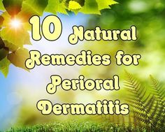 Natural Remedies for Perioral Dermatitis include Apple Cider Vinegar, Yogurt, Aloe Vera Gel and Turmeric. It is also important to avoid Fluoride products.