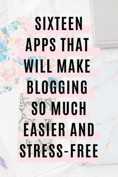 16 apps that will make blogging easier and stress free