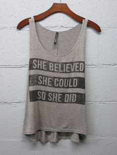 Our favorite Inspirational saying! She believed she could, So she DID! Super comfy a-line flowy tank. - 95% Rayon, 5% Spandex - Made in USA - Color Available: Heather Grey