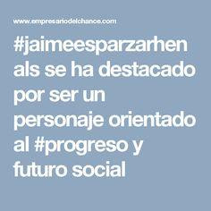 #jaimeesparzarhenals se ha destacado por ser un personaje orientado al #progreso y futuro social