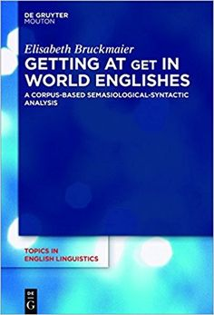 Getting at GET in world Englishes : a corpus-based semasiological-syntactic analysis / Elisabeth Bruckmaier Publicación 	Berlin ; Boston : Walter de Gruyter, 2017