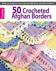 50 Crocheted Afghan Borders (Leisure Arts #4382) by Rita Weiss Creative Partners, http://www.amazon.com/dp/1574868365/ref=cm_sw_r_pi_dp_KaLqsb1FBMVWJ