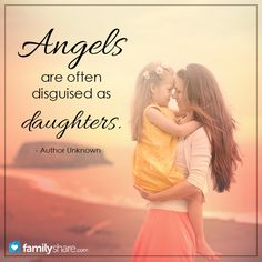 Angels are often disguised as daughters... my daughter is awesome!! Love my Baby Bug