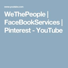 WeThePeople | FaceBookServices | Pinterest - YouTube