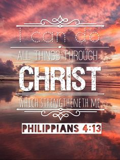 I can do all things through Christ which strengtheneth me. Philippians 4:13 {Typography: inStatus}