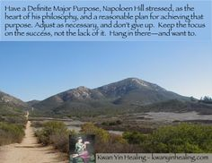 Have a Definite Major Purpose, Napoloen Hill stressed, as the heart of his philosophy, and a reasonable plan for achieving that purpose. Adjust as necessary, and don't give up.  Keep the focus on the success, not the lack of it.  Hang in there—and want to. http://kwanyinhealing.com