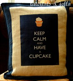 "I'd like ""Keep Calm And Drink Coffee"" and ""Keep Calm and Eat Chocolate"" pillows, I think. *Need to buy burlap soon*"