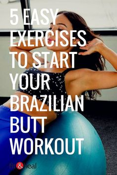5 Easy Exercises to Start Your Brazilian Butt Workout