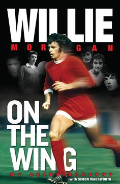 Willie Morgan On The Wing - new book by Manchester United legend. Man Utd, Man U, Man United.