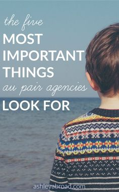Ever wonder what au pair agencies look for? Here CatherineRose, an American who is currently teaching English in France, shares the five most important things au pair agencies look for.