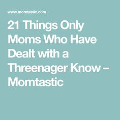 21 Things Only Moms Who Have Dealt with a Threenager Know – Momtastic