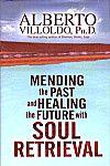 Mending The Past And Healing The Future with Soul Retrieval, Alberto Villoldo, 9781401906252, #books, #btripp, #reviews