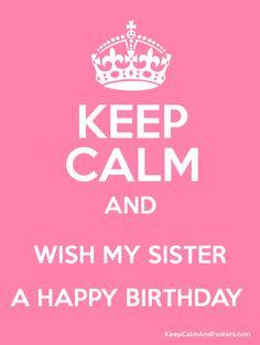 Keep Calm And WISH MY SISTER A HAPPY BIRTHDAY Happy Birthday Avlen Duke Follow